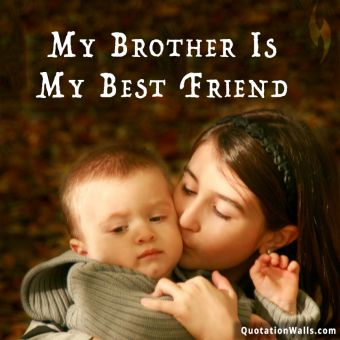 Love quote whatsapp: My brother is my best friend.