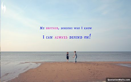 Love quote mobile: My brother, someone who I know I can always depend on!
