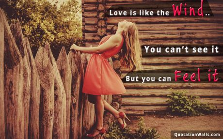 Love quote: Love is like the wind, you can't see it but you can feel it.