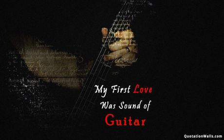 Love quote mobile: My first love was the sound of guitar