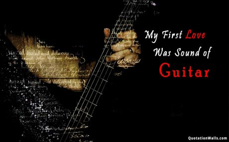 Love quote desktop: My first love was the sound of guitar
