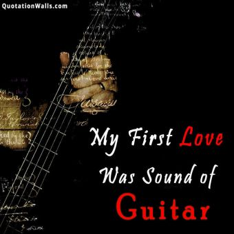 Love quote: My first love was the sound of guitar