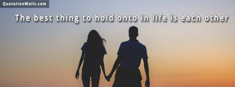 Love quote: The best thing to hold onto in life is each other.