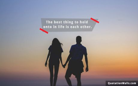 Love quote mobile: The best thing to hold onto in life is each other.