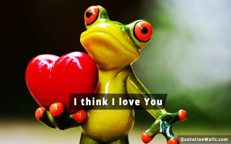 Love quote mobile: I think I love you