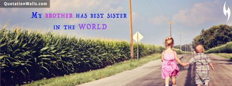 Sister quote: My brother has best sister in the world.