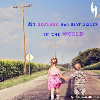 Relationship quote: My brother has best sister in the world.