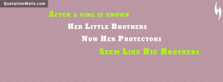 Love quote cover: After a girl is grown, her little brothers - now her protectors - seem like big brothers.