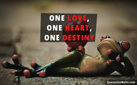 Love quote mobile: One love, one heart, one destiny.