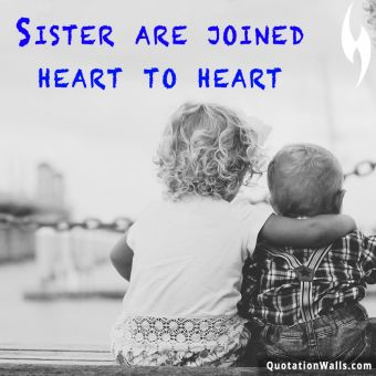 Relationship quote: Sisters are joined heart to heart