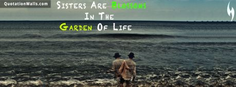 Love quote cover: Sisters are blossoms in the garden of life.