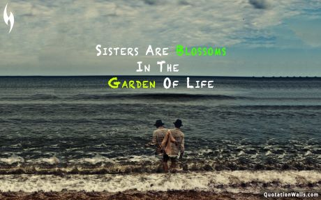 Love quote desktop: Sisters are blossoms in the garden of life.