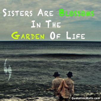 Relationship quote: Sisters are blossoms in the garden of life.