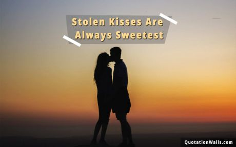 Love quote mobile:  Stolen kisses are always sweetest.