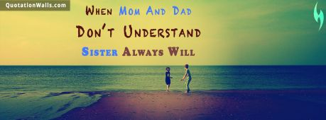 Sister quote: When mom and dad don't understand, a sister always will.
