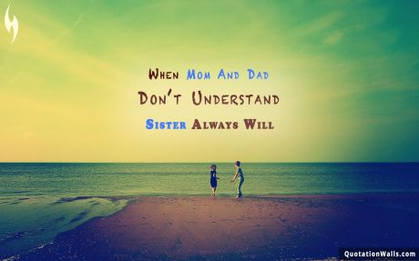 Love quote mobile: When mom and dad don't understand, a sister always will.