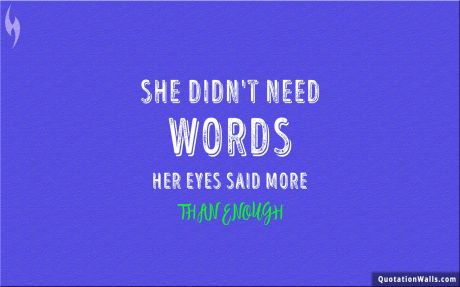 Love quote: She didn't need words, her eyes said more than enough.