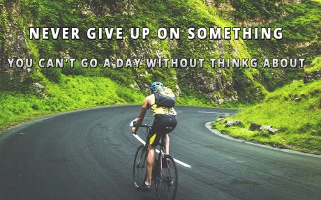 Motivation quote: Never give up on something you can't go a day without thinking about.