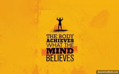Motivation quote: The body achieves what the mind believes.
