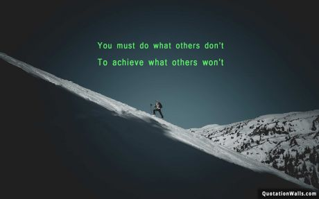 Motivational quote desktop:  You must do what others don't, to achieve what others won't