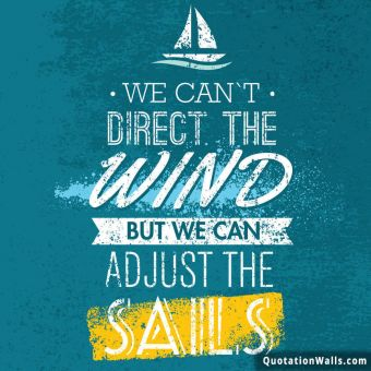 Success quote: We can't direct the wind but we can adust the sails.