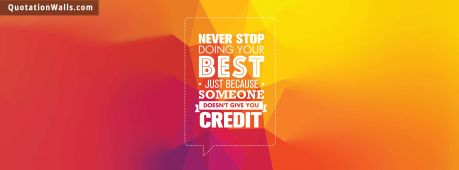 Motivational quote cover: Never stop doing your best just because someone didn't give you credit.