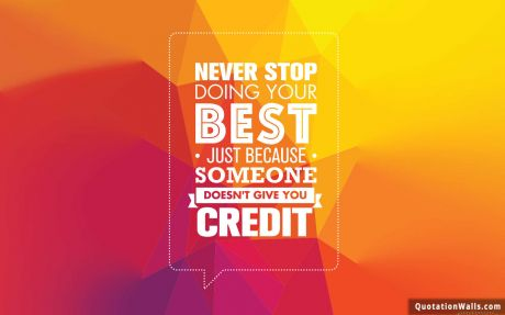 Motivation quote: Never stop doing your best just because someone didn't give you credit.