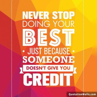 Motivational quote whatsapp: Never stop doing your best just because someone didn't give you credit.