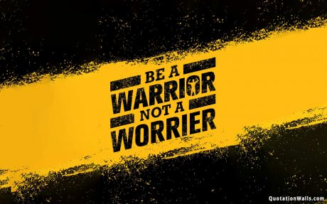 Motivational quote: Be a warrior not a worrier.