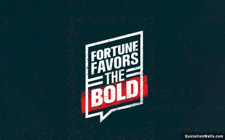 Never Give Up quote: Fortune favours the bold.