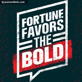 Motivational quote whatsapp: Fortune favours the bold.
