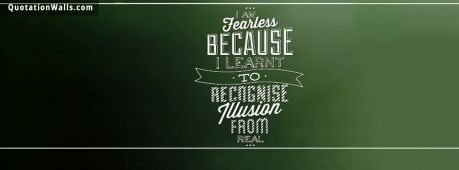 Motivational quote cover: I am fearless because I learnt to recognize illusion from real