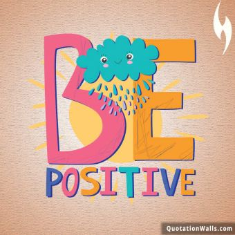 Happy quote: Be Positive
