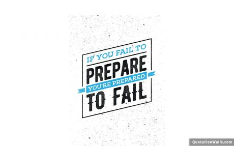 Never Give Up quote: If you fail to prepare you're prepared to fail