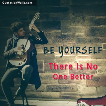 Attitude quote: Be yourself there is no one better