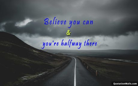 Motivational quote desktop: Believe you can & you're halfway there.