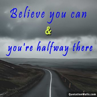 Inspiring quote: Believe you can & you're halfway there.