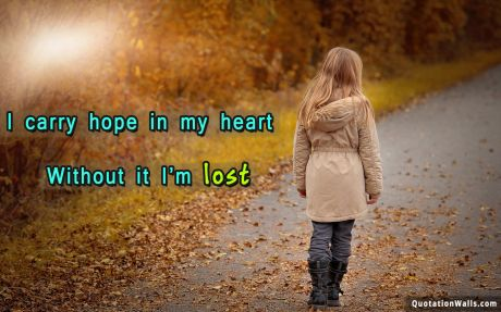 Motivation quote:  I carry hope in my heart without it I'm lost.