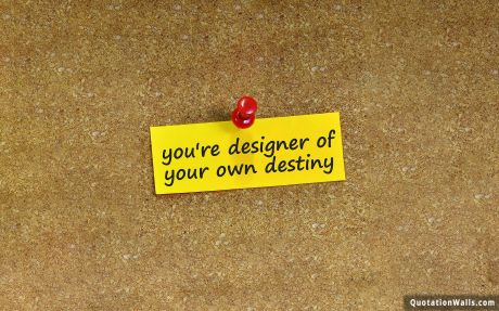 Motivational quote desktop: You're designer of your own destiny