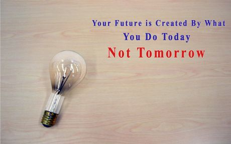 Inspirational quote: Your future is created by what you to today. Not tomorrow