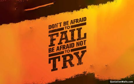 Motivational quote desktop: Don't be afraid to fail be afraid not to try