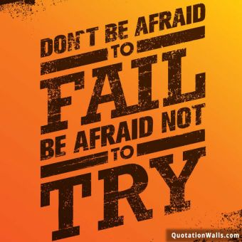 Success quote: Don't be afraid to fail be afraid not to try