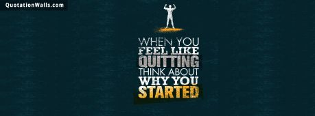 Motivational quote cover: When you feel like quitting think about why you started.