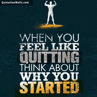 Motivational quote whatsapp: When you feel like quitting think about why you started.