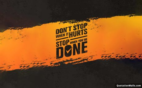Motivational quote desktop: Don't stop when it hurts. Stop when you are done.