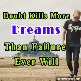 Success quote: Doubt kills more dreams than failure ever will.