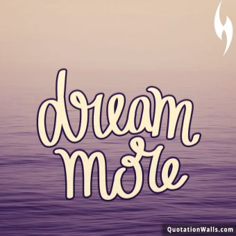 Motivational quote whatsapp: Dream More