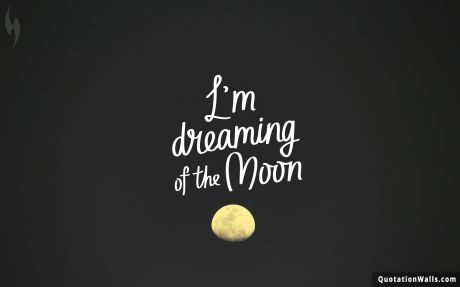 Inspiring quote: Dreaming of the moon