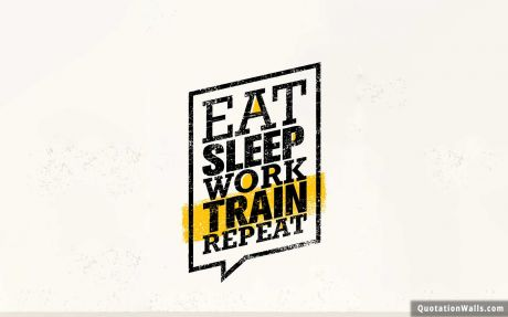 Motivational quote desktop: Eat sleep work train repeat.