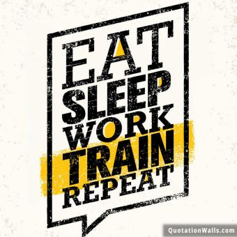 Motivational quote whatsapp: Eat sleep work train repeat.